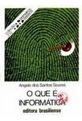 O Que e Informatica 2 Visao - Col. Primeiros - Soares,A. S. | Tagrny.org