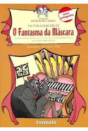 Edição antiga - O Fantasma da Máscara - Teatro Infantil - Conforme a Nova Ortografia - Col. Escola em Cena - Stutz,Victor Louis pdf epub