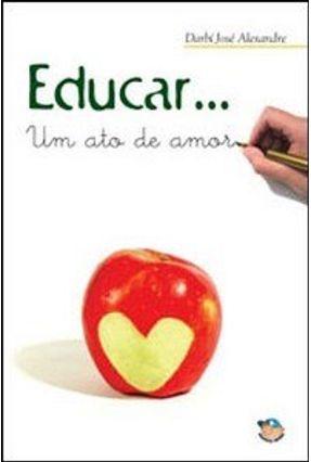 Educar... Um Ato de Amor - Alexandre,Darbí José | Hoshan.org