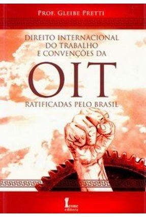 Direito Internacional do Trabalho e Convenções da Oit Ratificadas Pelo Brasil - Pretti,Gleide | Hoshan.org