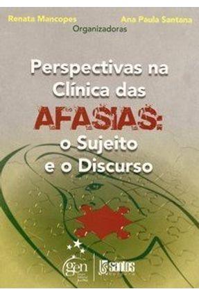 Perspectivas na Clínica das Afasias - O Sujeito e o Discurso - Santana,Ana Paula pdf epub