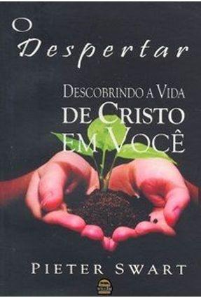 O Despertar - Descobrindo a Vida de Cristo em Você - Swart,Pieter   Hoshan.org