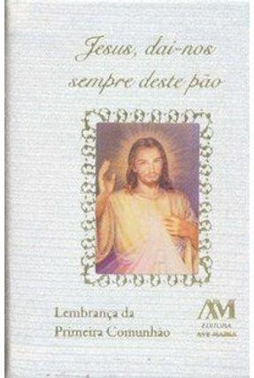 Jesus, Dai-nos Sempre Deste Pão - Lembrança da Primeira Comunhão - Editora Ave Maria pdf epub