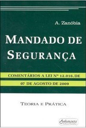 Mandado de Segurança - Teoria e Prática - Zanóbia,Ademir | Tagrny.org