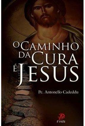 O Caminho da Cura É Jesus - Cadeddu,Antonello   Hoshan.org