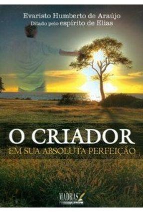 O Criador - Em Sua Absoluta Perfeição - Araujo,Evaristo Humberto de | Tagrny.org