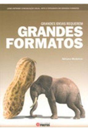 Grandes Idéias Requerem Grandes Formatos - Medeiros,Adriano | Hoshan.org