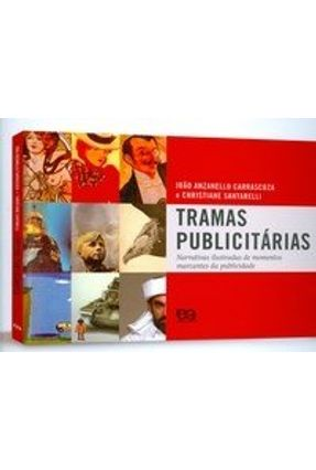 Tramas Publicitárias - Narrativas Ilustradas de Momentos Marcantes da Publicidade - Carrascoza,Joao Anzanello Satarelli,Cristiane | Tagrny.org