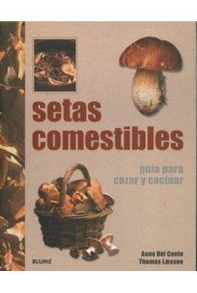 Setas Comestibles - Guia para Cazar Y Cocinar - Del Conte,Anna | Tagrny.org