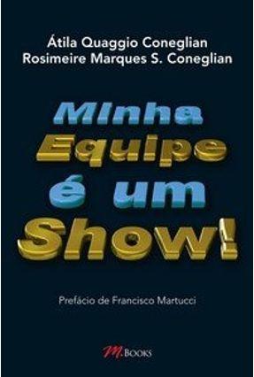 Minha Equipe É um Show - Coneglian,Rosimeire Marques da Silva Coneglian, Átila Quaggio   Hoshan.org