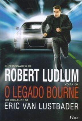 O Legado Bourne - Lustbader,Eric Van | Hoshan.org