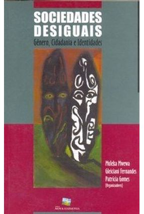 Sociedades Desiguais - Gênero, Cidadania e Identidades - Mwewa,Muleka Fernandes,Gleiciani Gomes,Patrícia | Hoshan.org