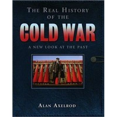 The Real History of the Cold War: A New Look At the Past