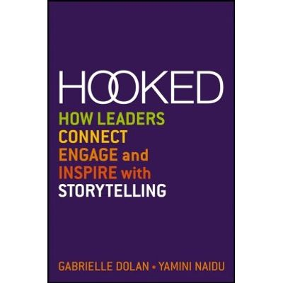Hooked - How Leaders Connect, Engage and Inspire with Storytelling