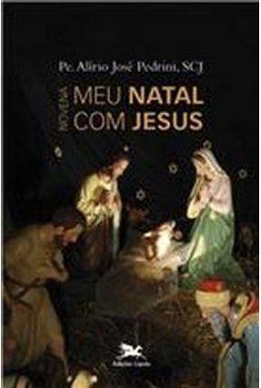Meu Natal com Jesus - Novena - Pedrini,Pe. Alirio Jose | Nisrs.org