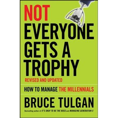 Not Everyone Gets A Trophy - How to Manage the Millennials