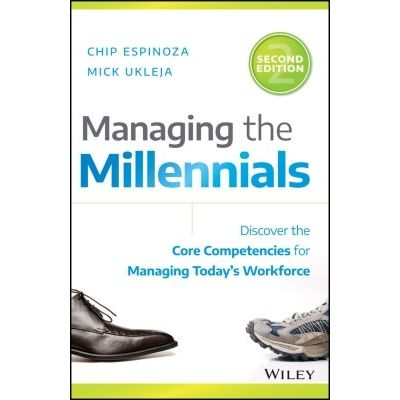 Managing the Millennials - Discover the Core Competencies for Managing Today's Workforce