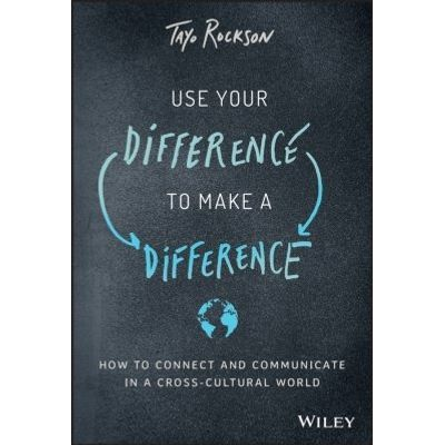 Use Your Difference to Make a Difference - How to Connect and Communicate in a Cross-Cultural World