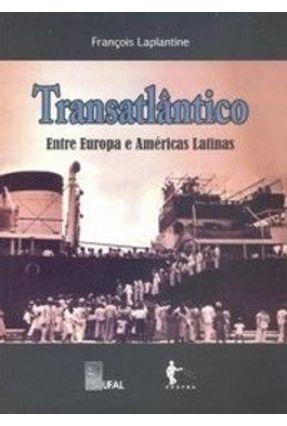 Transatlântico - Entre a Europa e Américas Latinas - Laplantine,Francois | Tagrny.org