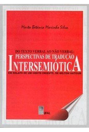 Do Texto Verbal Ao Não Verbal - Perspectivas De Tradução Intersemiótica: Um Relato De Um Certo Orien - Marinho,Marta Betania | Hoshan.org
