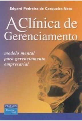 A Clínica De Gerenciamento - Cerqueira Neto,Edgard Pedreira de | Tagrny.org