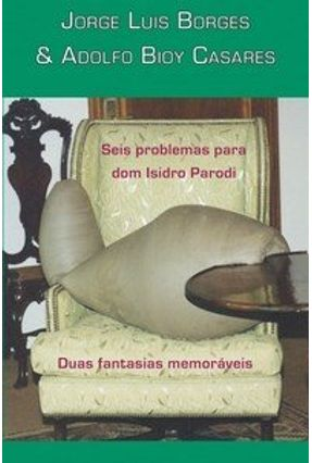 Seis Problemas para Dom Isidro Parodi & Duas Fantasias Memoráveis - Casares,Adolfo Bioy Borges,Jorge Luis | Hoshan.org