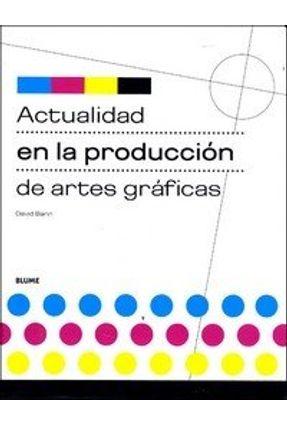 Actualidad En La Produccion Artes Graficas - Bannister,David   Hoshan.org