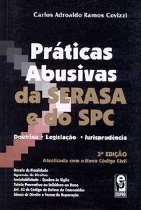 Práticas Abusivas da Serasa e do Spc - 3ª Edição 2003 - Covizzi,Carlos Adroaldo Ramos   Tagrny.org