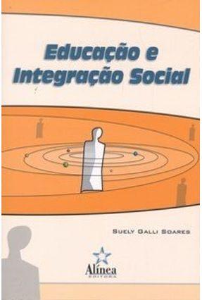 Educação e Integração Social - Soares,Suely Galli | Tagrny.org