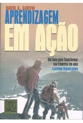 Aprendizagem em Ação - Garvin,David A. | Tagrny.org