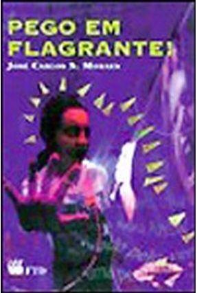 Pego Em Flagrante - Col. Um Susto Depois do Outro - Moraes,Jose Carlos Santos pdf epub