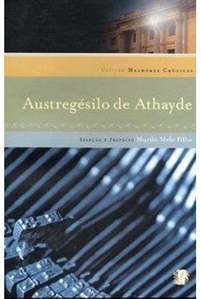 Austregésilo de Athayde - Col. Melhores Crônicas - Melo Filho,Murilo | Tagrny.org