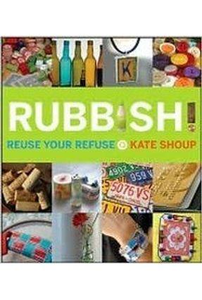 Rubbish ! Reuse Your Refuse - Shoup,Kate pdf epub
