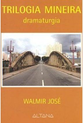 Trilogia Mineira - Dramaturgia - Jose,Walmir pdf epub