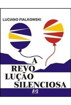 A Revolução Silenciosa - Fialkonski,Luciano | Nisrs.org