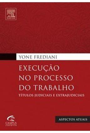 Edição antiga - Execução no Processo do Trabalho - Frediani,Yone | Tagrny.org