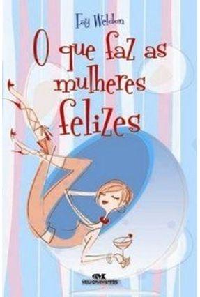 O que Faz as Mulheres Felizes - Weldon,Fay | Hoshan.org