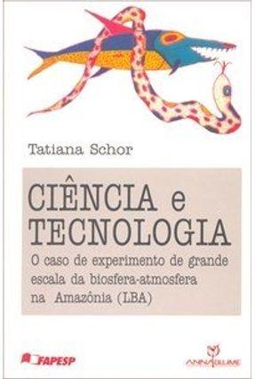 Ciência e Tecnologia - O Caso do Experimento de Grande Escala da Bioesfer - Schor,Tatiana | Tagrny.org