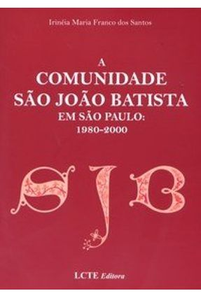 Comunidade São João Batista em São Paulo 1980-2000 - Santos,Irineia Maria Franco dos   Hoshan.org