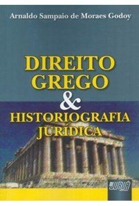 Direito Grego & Historiografia Jurídica - Godoy,Arnaldo Sampaio de Moraes pdf epub