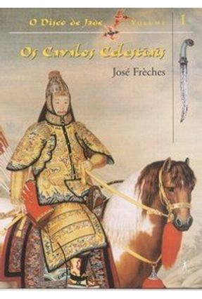Os Cavalos Celestiais - Col. O Disco De Jade Vol. I - Frèches,José pdf epub