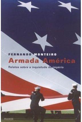 Armada América - Relatos Sobre A Inquietude do Império - Monteiro,Fernando | Hoshan.org