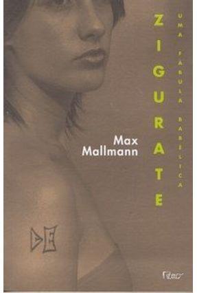 Zigurate - Uma Fábula Babélica - Mallmann,Max | Tagrny.org