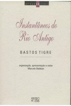 Instantâneos do Rio Antigo - Letras em Série - Tigre,Bastos | Hoshan.org