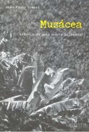 Musácea - Crônica de uma Morte Acidental - Soares,João Paulo | Hoshan.org