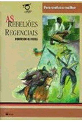 As Rebelioes Regenciais - Col. Para Conhecer Melhor - Oliveira,Roberson | Hoshan.org