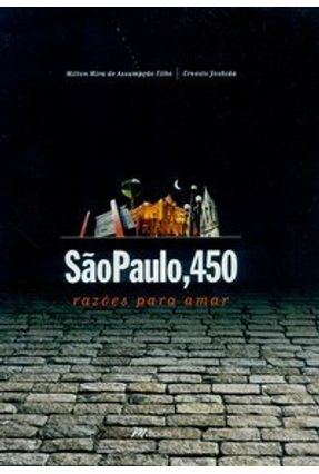 São Paulo, 450 Razões Para Amar - Assumpcao F,Milton Mira. Yoshida,Ernesto | Hoshan.org