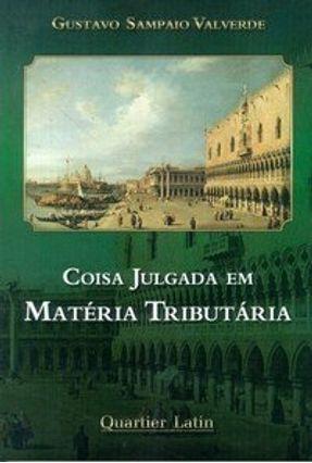 Coisa Julgada em Matéria Tributária - Valverde,Gustavo Sampaio | Hoshan.org
