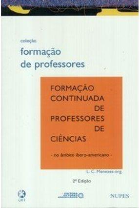Formação Continuada de Professores de Ciências - Col. Formação de Professores - Menezes,Luiz Carlos de pdf epub