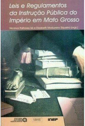 Leis e Regulamentos da Instrução Pública do Império em Mato Grosso - Siqueira,Elizabeth Madureira Sá,Nicanor Palhares pdf epub